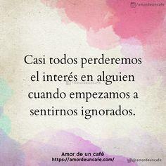 Casi todos perderemos el interés en alguien cuando empezamos a sentirnos ignorados.