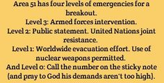 Area 51 has four levels of emergencies for a breakout. Level 3: Armed forces intervention. Level 2: Public statement. United Nations joint resistance. Level 1: Worldwide evacuation effort. Use of nuclear weapons permitted. And Level 0: Call the number on the sticky note (and pray to God his demands aren't too high).