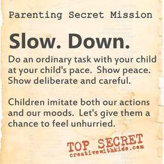 Parenting Secret Mission – Slowww Dowwwwn # Parenting quotes Secret Mission - Slow Down Peaceful Parenting, Gentle Parenting, Kids And Parenting, Parenting Hacks, Parenting Classes, Parenting Goals, Conscious Parenting, Raising Kids, Your Child