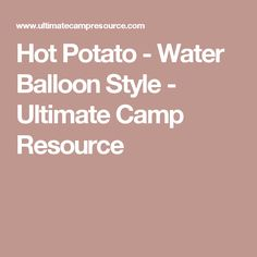 Hot Potato - Water Balloon Style - Ultimate Camp Resource