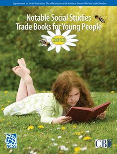 Notable Social Studies Trade Books For Young People (K-12) Need NCSS membership to view 2013 list. But past years are available for free. (scroll to the bottom of the NCSS website)
