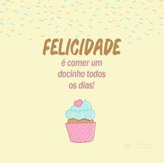 Felicidade é comer um docinho todos os dias! #mensagenscomamor #felicidade #sentimentos #frases #docinhos #fofura