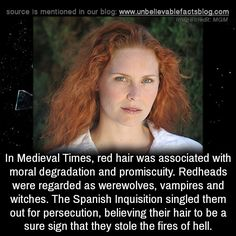 """unbelievable-facts: """" In Medieval Times, red hair was associated with moral degradation and promiscuity. Redheads were regarded as werewolves, vampires and witches. The Spanish Inquisition singled them out for persecution, believing their hair to be. Redhead Memes, Redhead Facts, Redhead Funny, Wow Facts, Wtf Fun Facts, Creepy Facts, Random Facts, Red Hair Facts, Red Hair Quotes"""