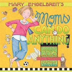 2016 Moms Can Do Anything Family Calendar by Mary Engelbreit (17-Month) - Each monthly spread from August 2015 to December 2016 features a piece of Mary's mom-inspired artwork, a heartwarming quote and a large grid for scheduling activities for up to five family members. The back of the calendar has room for notes, a 2017 planning space, and a pocket to store important papers, invitations, and receipts.