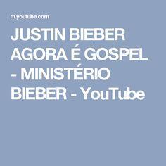 JUSTIN BIEBER AGORA É GOSPEL - MINISTÉRIO BIEBER - YouTube