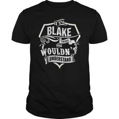 (Tshirt Awesome Sell) ITS A BLAKE THING  Best Shirt design  Its a BLAKE thing! You wouldnt understand  Tshirt Guys Lady Hodie  SHARE and Get Discount Today Order now before we SELL OUT Today  Camping 0399 cool name shirt a blake thing a proud daughter of handsome awesome bus its a