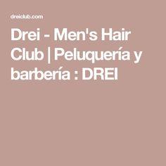Drei - Men's Hair Club   Peluquería y barbería : DREI