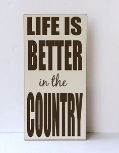 Country Wood Sign Life Is Better In The Country Country Decor Western Decor Farm Decor Farmhouse Decor Western Farm Ranch Gift