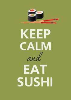 sushi night: keep calm and eat sushi Keep Calm Quotes, Quotes To Live By, Me Quotes, Funny Quotes, Food Quotes, Sushi Love, Sushi Sushi, Sushi Party, Sushi Rolls