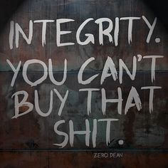 Integrity, you can't buy that shit.  #zerosophy
