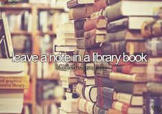 leave a note in a library book ➡️I have actually done this my entire life. I love leaving memories. More
