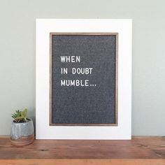 16''x20'' - White w/ Gray Felt - Letter Board. When in doubt, mumble. Funny quotes. Farmhouse decor. Neutral lover. Letterboard quotes.