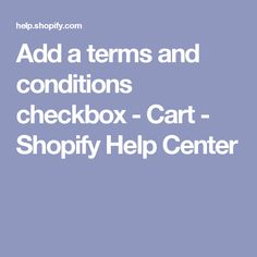 Add a terms and conditions checkbox - Cart - Shopify Help Center