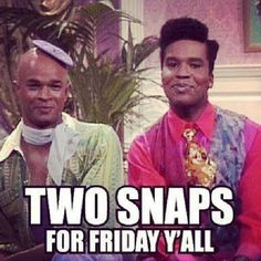 I have yet to meet a BAD Friday, every Friday is a GOOD Friday!
