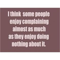 whiners and complainers quotes - Google Search