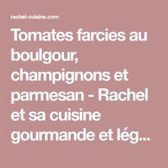 Tomates farcies au boulgour, champignons et parmesan - Rachel et sa cuisine gourmande et légère