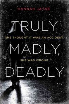 """Truly, madly, deadly by Hannah Jayne. When her abusive boyfriend dies in what seems to be a drunk-driving accident, Sawyer is secretly relieved until she opens her locker and finds a note from a secret admirer that says """"You're welcome."""""""