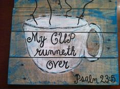 Pallet Art - Bible Verse Series- my cup runneth over .if I have room would like to include in my coffee bar