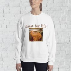 Lust for life Unisex Sweatshirt. A sturdy and warm sweatshirt bound to keep you warm in the colder months. A pre-shrunk, classic fit sweater that's made with air-jet spun yarn for a soft feel. Hipster Sweater, Sweater Hoodie, Jumper, Lust For Life, Cozy Sweaters, Hoodies, Sweatshirts, Graphic Sweatshirt, Unisex
