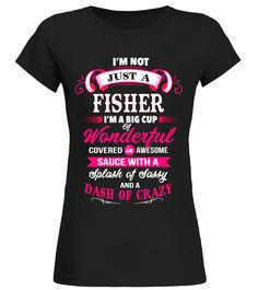 i never dreamed id grow up to be a super sexy fisher