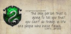 Slytherin: The only person that is going to tell you that you can't do things in life are people who have failed