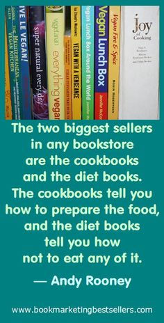 The two biggest sellers in any bookstore are the cookbooks and the diet books. The cookbooks tell you how to prepare the food, and the diet books tell you how not to eat any of it. — Andy Rooney #funny #true #diets