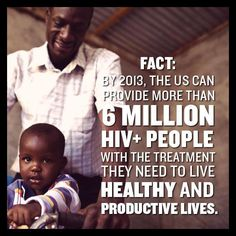 Via @Gates Foundation. Fact: By 2013, the U.S. can provide more than 6 million HIV+ people with the treatment they need to live healthy and productive lives.