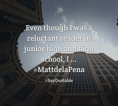 Quotes about Even though I was a reluctant reader in junior high and high school, I ... #MattdelaPena   with images background, share as cover photos, profile pictures on WhatsApp, Facebook and Instagram or HD wallpaper - Best quotes