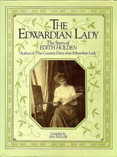 Read Now The Edwardian Lady - The Story of Edith Holden, Author : Ina Taylor [Compiled] Edith Holden, Diary Book, Draw On Photos, Bound Book, Lectures, Vintage Books, Vintage Stuff, Book Worms, The Book