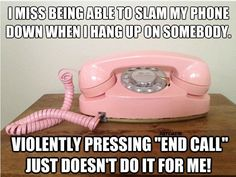 old fashioned pictures with funny sayings | Slamming the phone the old fashioned way.. | Funny Quotes