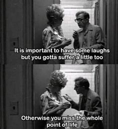 """It's important to have some laughs, but you gotta suffer a little too, because otherwise you miss the whole point to life."" - Woody Allen in Broadway Danny Rose The Words, Cool Words, Woody Allen Quotes, Best Movie Lines, Film Quotes, Beautiful Words, Decir No, Quotes To Live By, Favorite Quotes"
