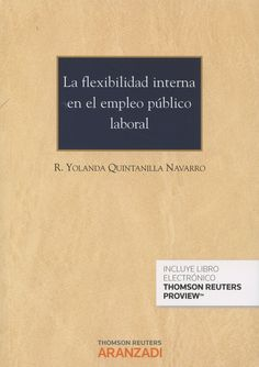 La flexibilidad interna en el empleo público laboral / R. Yolanda Quintanilla Navarro.     Aranzadi, 2014