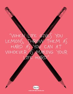 """When life gives you lemons, throw them as hard as you can at whoever is making…"