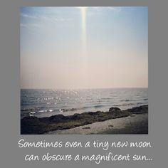 Sometimes even a tiny new moon can obscure a magnificent sun...