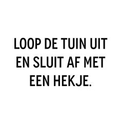 ❥ of liever: loop de tuin in en . Inspirational Words About Life, Inspirational Quotes, Favorite Quotes, Best Quotes, Funny Quotes, Words Quotes, Wise Words, Sayings, Pretty Words