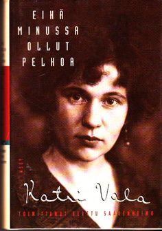 Katri Vala, Eikä minussa ollut pelkoa : Runoilijan omakuva kirjeiden, päiväkirjojen ja kirjoitusten valossa Toim. Kerttu Saarenheimo
