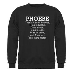 Friends phoebe name light Sweatshirt (dark) 'P as in Phoebe' Sweatshirt (dark) by Applepip - CafePress Friends Episodes, Friends Moments, Friends Series, Friends Tv Show, Friends Phoebe, Friends Merchandise, Friends Sweatshirt, Funny Shirts, Emo Outfits