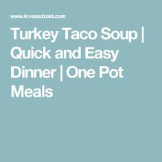 Turkey Taco Soup | Quick and Easy Dinner | One Pot Meals