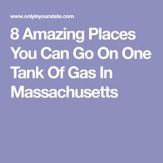 8 Amazing Places You Can Go On One Tank Of Gas In Massachusetts
