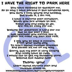 pain. I really do try not to park in the handicap spots unless I really need to. I still get bad looks from people