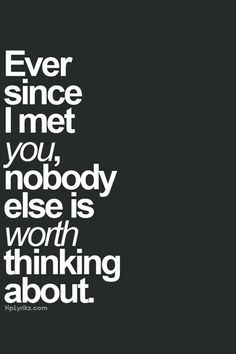 Ever since I met you, nobody else is worth thing about. I love him so much! | best stuff