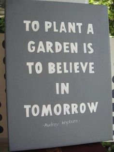 To plant a garden is to believe in tomorrow - Audrey Hepburn | Victory Gardens
