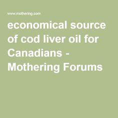 economical source of cod liver oil for Canadians - Mothering Forums
