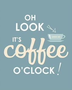 Hello Monday. Oh look...it's coffee o'clock! Get up!