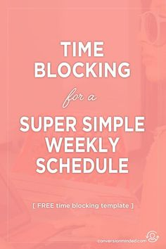 Time Blocking Tips for a Super Simple Weekly Schedule | Here are 12 productivity hacks to help you simplify your week and get tons of stuff done, PLUS a free time blocking template. Enjoy!