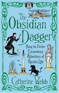 The Obsidian Dagger: Being the Further Extraordinary Adventures of Horatio Lyle by Catherine Webb