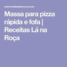 Massa para pizza rápida e fofa | Receitas Lá na Roça