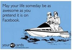Haha so true! Instead of talking on your Facebook, twitter or blog about how great your life is... Just LIVE It!