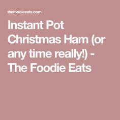 Instant Pot Christmas Ham (or any time really!) - The Foodie Eats