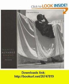 Manuel Alvarez Bravo Photopoetry (9780811865326) Manuel Alvarez Bravo, Colette Alvarez Urbajtel, John Banville, Jean-Claude Lemagny, Carlos Fuentes , ISBN-10: 0811865320  , ISBN-13: 978-0811865326 ,  , tutorials , pdf , ebook , torrent , downloads , rapidshare , filesonic , hotfile , megaupload , fileserve